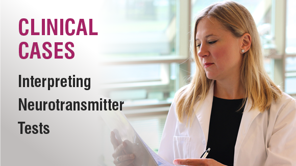 Clinical Cases - Interpreting Neurotransmitter Testing
