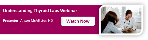 Understanding Thyroid Labs Webinar with Dr. Alison McAllister with ZRT Laboratory