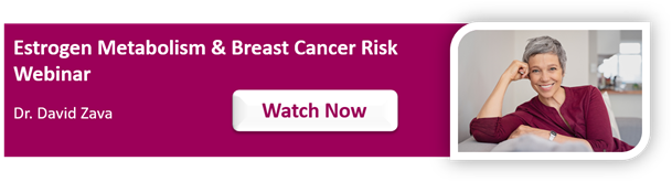 Estrogen Metabolism & Breast Cancer Risk Webinar with Dr. David Zava